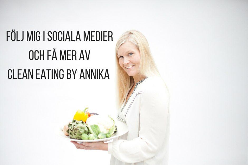 Följ mig i sociala medier och få mer av clean eating by annika